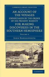 An Cambridge Library Collection - Maritime Exploration An Account of the Voyages Undertaken by the Order of His Present Majesty for Making Discoveries in the Southern Hemisphere: Volume 3 by John Hawkesworth
