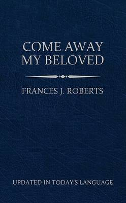 Come Away My Beloved by Frances J Roberts image