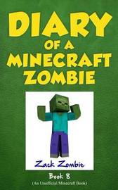 Diary of a Minecraft Zombie Book 8 by Zack Zombie