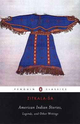American Indian Stories, Legends and Other Writings by Zitkala-'sa