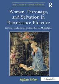 Women, Patronage, and Salvation in Renaissance Florence by Stefanie Solum