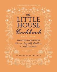 The Little House Cookbook by Barbara M Walker