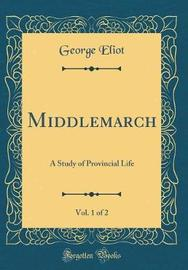 Middlemarch, Vol. 1 of 2 by George Eliot
