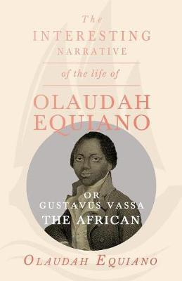 The Interesting Narrative of the Life of Olaudah Equiano, or Gustavus Vassa, the African. by Olaudah Equiano image