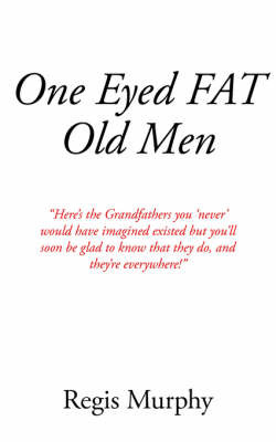One Eyed Fat Old Men by Regis Murphy image