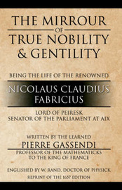 The Mirrour of True Nobility & Gentility Being the Life of Peiresc by Pierre Gassendi image