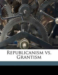 Republicanism vs. Grantism by Charles Sumner