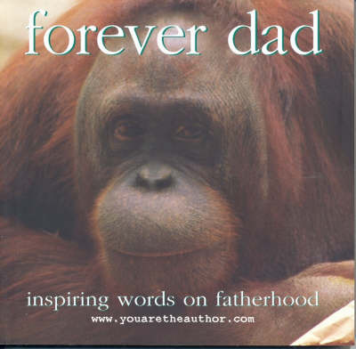 Forever Dad: Inspiring Words on Fatherhood by Keogh Sean