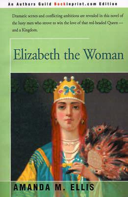 Elizabeth the Woman by Amanda M. Ellis