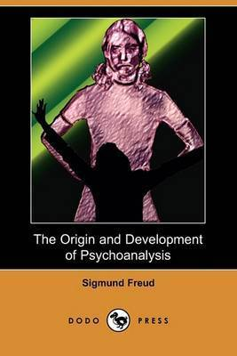 The Origin and Development of Psychoanalysis (Dodo Press) by Sigmund Freud