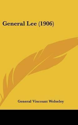 General Lee (1906) by General Viscount Wolseley