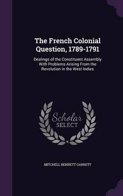 The French Colonial Question, 1789-1791 by Mitchell Bennett Garrett image
