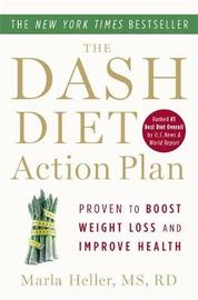 The Dash Diet Action Plan by Marla Heller