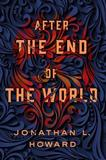 After the End of the World by Jonathan L Howard