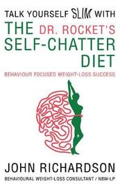 Dr Rocket's Talk Yourself Slim with the Self-Chatter Diet by (John) Richardson