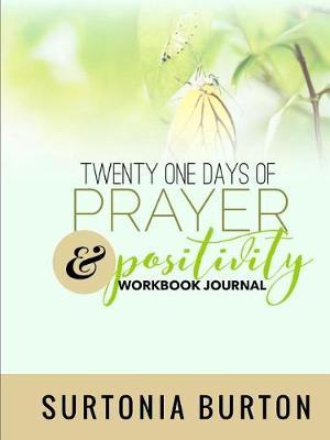 Twenty One Days of Prayer & Positivity Workbook Journal by Surtonia Burton