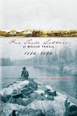 Fur Trade Letters of Willie Traill 1864-1893 by William Edward Traill image