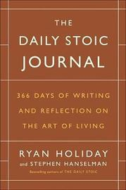 The Daily Stoic Journal: 366 Days of Writing and Reflecting on the Art of Living by Stephen Hanselman