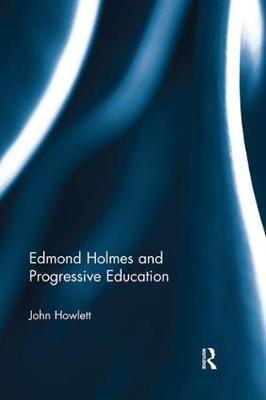 Edmond Holmes and Progressive Education by John Howlett image