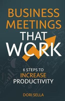 Business Meetings That Work by Dori Sella