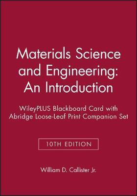 Materials Science and Engineering: An Introduction, 10th Edition Wileyplus Blackboard Card with Abridge Loose-Leaf Print Companion Set by William D. Callister