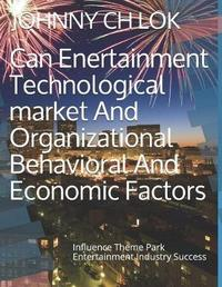 Can Enertainment Technological Market and Organizational Behavioral and Economic Factors Influence Theme Park by Johnny Ch Lok