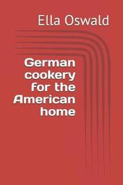 German cookery for the American home by Ella Oswald