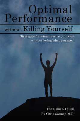 Optimal Performance Without Killing Yourself by Chris P. Gorman M.D. image