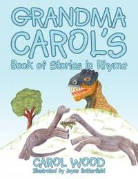 Grandma Carol's Book of Stories in Rhyme by Carol Wood