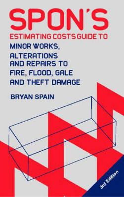 Spon's Estimating Cost Guide to Minor Works, Alterations and Repairs to Fire, Flood, Gale and Theft Damage by Bryan J.D. Spain image
