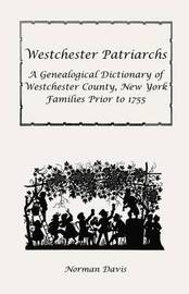 Westchester Patriarchs: A Genealogical Dictionary of Westchester County, New York Families Prior to 1755 by Norman Davis image