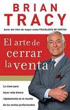 Arte De Cerrar La Venta / The Art of Closing the Sale by Brian Tracy