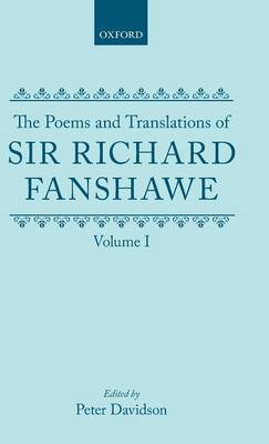 The Poems and Translations of Sir Richard Fanshawe: The Poems and Translations of Sir Richard Fanshawe Volume I by Richard Fanshawe