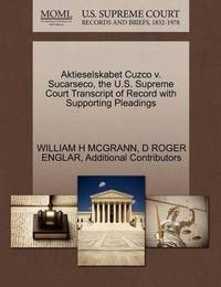Aktieselskabet Cuzco V. Sucarseco, the U.S. Supreme Court Transcript of Record with Supporting Pleadings by William H McGrann