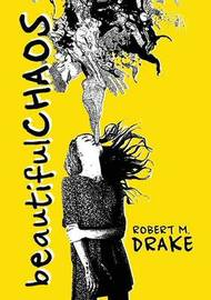 Beautiful Chaos by Robert M. Drake