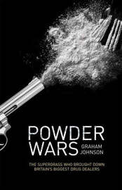 Powder Wars: The Supergrass Who Brought Down Britain's Biggest Drug Dealers by Graham Johnson image