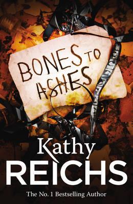 Bones to Ashes: (Temperance Brennan 10) by Kathy Reichs