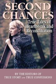 Second Chances by Editors of True Story and True Confessio