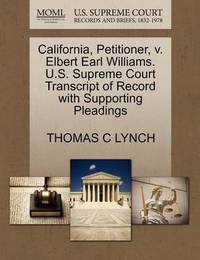 California, Petitioner, V. Elbert Earl Williams. U.S. Supreme Court Transcript of Record with Supporting Pleadings by Thomas C Lynch
