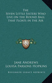 The Seven Little Sisters Who Live on the Round Ball That Floats in the Air by Jane Andrews image