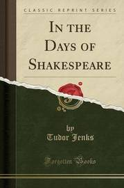 In the Days of Shakespeare (Classic Reprint) by Tudor Jenks