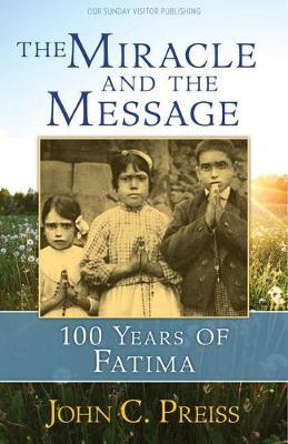 The Miracle and the Message by John C Preiss