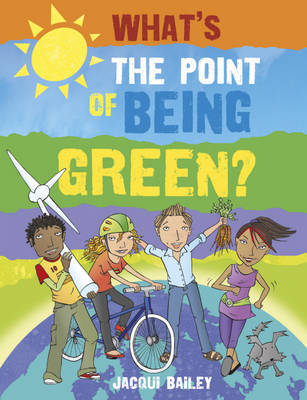 What's The Point of Being Green: What's the Point of Being Green? by Jacqui Bailey