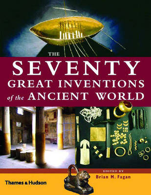 Seventy Great Inventions of the Ancient World by Brian Fagan
