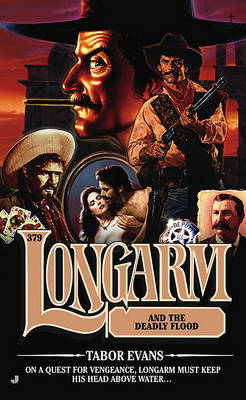 Longarm and the Deadly Flood by Tabor Evans image