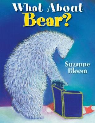 What About Bear? by Suzanne Bloom