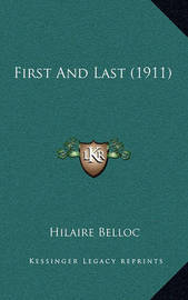 First and Last (1911) by Hilaire Belloc
