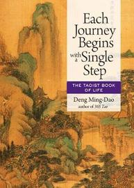 Each Journey Begins with a Single Step by Deng Ming-Dao
