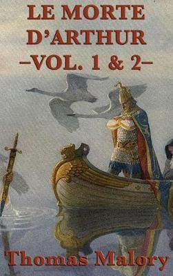 Le Morte d'Arthur -Vol. 1 & 2- by Thomas Malory