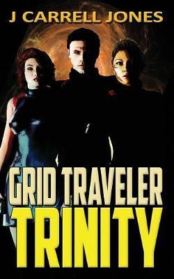 Grid Traveler Trinity by J Carrell Jones